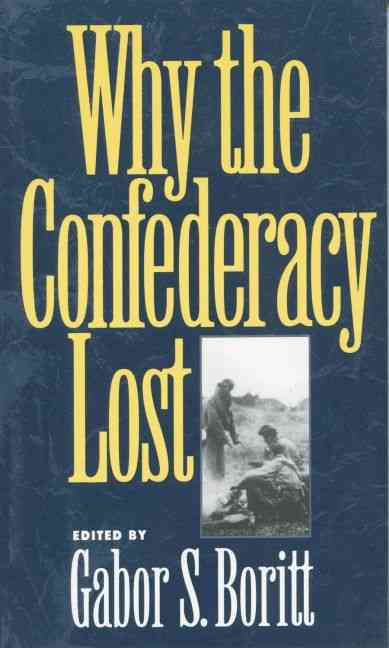 Why the Confederacy Lost By Boritt, Gabor S. (EDT)